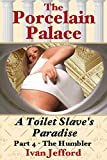 The Porcelain Palace, Part 4 - The Humbler: A FemDom Erotica Story (English Edition)