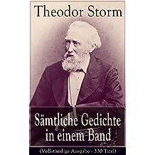 Sämtliche Gedichte in einem Band (Vollständige Ausgabe - 330 Titel): Klassiker der deutschen Liebeslyrik