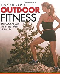 Tina Vindum's Outdoor Fitness: Step Out Of The Gym And Into The Best Shape Of Your Life by Tina Vindum (2009-04-14)