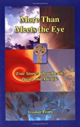 More Than Meets the Eye: True Stories about Death, Dying and Afterlife