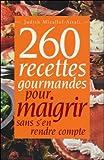Telecharger Livres 260 recettes gourmandes pour maigrir sans s en rendre compte (PDF,EPUB,MOBI) gratuits en Francaise