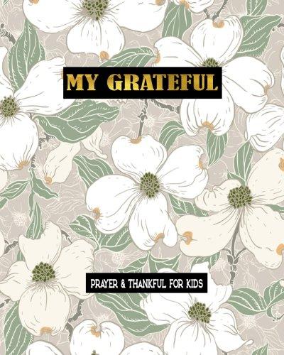 My Grateful Prayer & Thankful For Kids: Gratitude For Kids Prayer Gratitude Journal Thankful, Gratitude Bible Study 8 x 10: Volume 6 por Luna Lily
