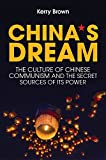 China's Dream, The Culture of Chinese Communism and the Secret Sources of its Power
