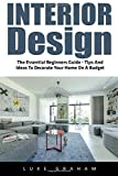 Scarica Libro Interior Design The Essential Beginners Guide Tips And Ideas To Decorate Your Home On A Budget Interior Design Decorating Your Home Feng Shui by Luke Graham 2016 08 03 (PDF,EPUB,MOBI) Online Italiano Gratis