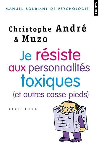 Je résiste aux personnalités toxiques (et autres casse-pieds) par Christophe Andre