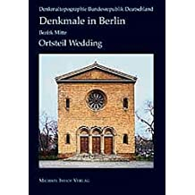 Denkmale in Berlin. Bezirk Mitte. Ortsteile Wedding und Gesundbrunnen (Denkmaltopographie Bundesrepublik Deutschland)