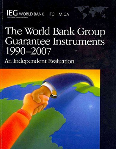 [(World Bank Group Guarantee Instruments 1990-2007 : An Independent Evaluation)] [By (author) World Bank] published on (April, 2009)