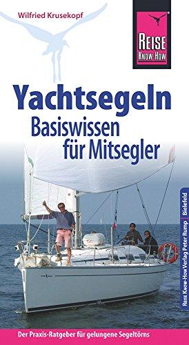 Reise Know-How  Yachtsegeln – Basiswissen für Mitsegler Der Praxis-Ratgeber für gelungene Segeltörns (Sachbuch)