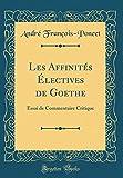Les Affinités Électives de Goethe: Essai de Commentaire Critique (Classic Reprint)