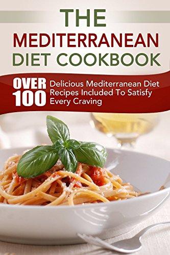 MEDITERRANEAN DIET: The Mediterranean Diet Cookbook (Over 100 Delicious Mediterranean Diet Recipes Included To Satisfy Every Craving) (English Edition)