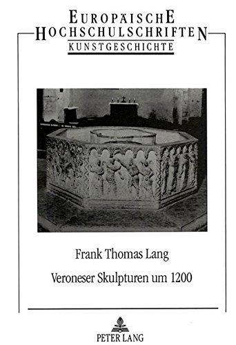 Veroneser Skulpturen um 1200 (Europäische Hochschulschriften. Reihe 28, Kunstgeschichte) por Frank Thomas Lang