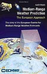 Medium-Range Weather Prediction: The European Approach by Austin Woods (2005-09-07)