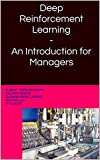 Deep Reinforcement Learning - An Introduction for Managers (English Edition)