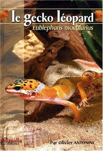 Le Gecko Léopard: Eublepharis Macularius par Olivier Antonini