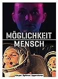 M�glichkeit Mensch: K�rper | Sph�ren | Apparaturen. K�nstlerische und wissenschaftliche Perspektiven