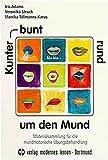 Kunterbunt rund um den Mund: Materialsammlung für die mundmotorische Übungsbehandlung
