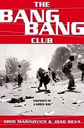 The Bang-Bang Club: Snapshots From A Hidden War by Greg Marinovich (2000-09-18)