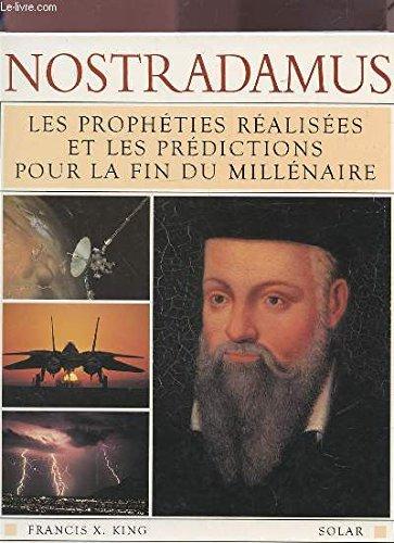 NOSTRADAMUS. Les prophéties réalisées et les prédictions pour la fin du millénaire par Francis King