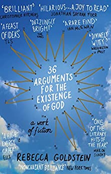 36 Arguments for the Existence of God: A Work of Fiction by [Newberger Goldstein, Rebecca Newberger]