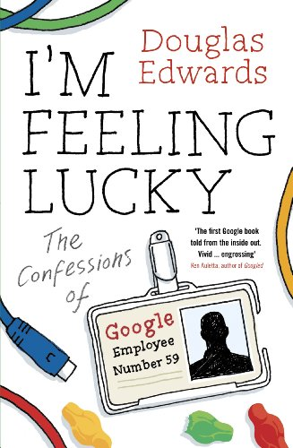 I'm Feeling Lucky: The Confessions of Google Employee Number 59 (English Edition)