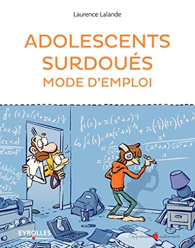 Adolescents surdoués mode d'emploi (Apprendre autrement)