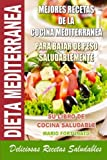 Dieta Mediterranea - Mejores Recetas de la Cocina Mediterranea Para Bajar de Peso Saludablemente: Su Libro de Cocina Saludable - Deliciosas Recetas Saludables