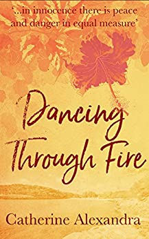 Dancing Through Fire by [Alexandra, Catherine]