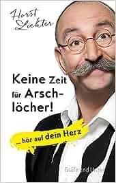 Keine Zeit für Arschlöcher!: … hör auf dein Herz Einzeltitel: Horst Lichter