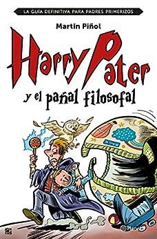 Harry Pater y el pañal filosofal: La guía definitiva para padres primerizos de [Piñol, Martín]