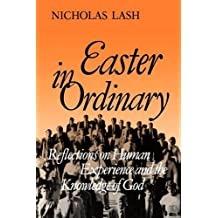 Easter in Ordinary: Reflections on Human Experience and the Knowledge of God