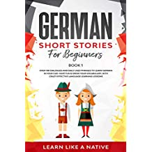 German Short Stories for Beginners Book 1: Over 100 Dialogues and Daily Used Phrases to Learn German in Your Car. Have Fun & Grow Your Vocabulary, with ... Lessons (German for Adults) (German Edition)