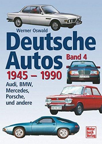 Deutsche Autos Band 4: Audi, BMW, Mercedes, Porsche und andere - 1945-1990
