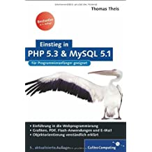 Einstieg in PHP 5.3 und MySQL 5.1: Für Einsteiger in die Webprogrammierung (Galileo Computing) by Thomas Theis (2009-05-28)