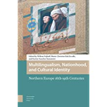Multilingualism, Nationhood, and Cultural Identity: Northern Europe, 16th-19th Centuries (Languages and Culture in History, Band 1)