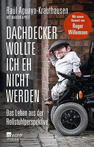 Dachdecker wollte ich eh nicht werden: Das Leben aus der Rollstuhlperspektive