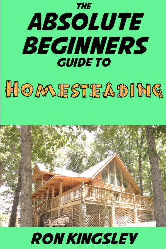 The Absolute Beginners Guide to Homesteading (English Edition)