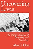 Uncovering Lives: The Uneasy Alliance of Biography and Psychology