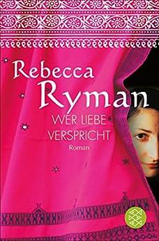 Wer Liebe verspricht: Roman von [Ryman, Rebecca]