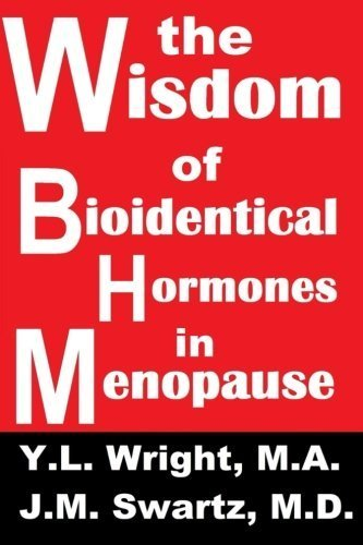 The Wisdom of Bioidentical Hormones In Menopause! by Wright M.A., Y.L. (2013) Paperback