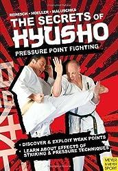 The Secrets of Kyusho: Pressure Point Fighting: Modern Pressure Points Fighting by Reinisch, Stefan, Hoeller, Juergen, Maluschka, Axel ( 2012 )