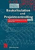 Baukalkulation und Projektcontrolling: unter Berücksichtigung der KLR Bau und der VOB