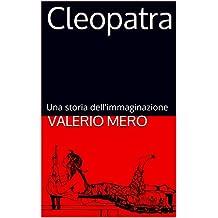 Cleopatra: Una storia dell'immaginazione (Italian Edition)