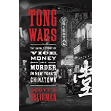 Tong Wars: The Untold Story of Vice, Money, and Murder in New York's Chinatown by Scott D. Seligman (2016-07-12)