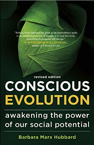 Conscious Evolution: Awakening the Power of Our Social Potential by Barbara Marx Hubbard (10-Mar-2015) Paperback