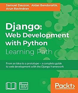Django: Web Development with Python by [Dauzon, Samuel, Bendoraitis, Aidas, Ravindran, Arun]