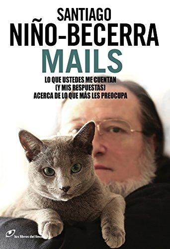 Mails: Lo que ustedes me cuentan (y mis respuestas) acerca de lo que más les preocupa (Sin fronteras) por Santiago Niño Becerra