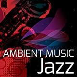 Ambient Music Jazz – Compilation Jazz, Waiting Room, Lift & Elevator Music for Relaxation and Stress Relief