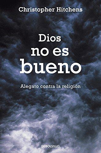 Dios no es bueno: Alegato contra la religión (ENSAYO-FILOSOFIA) por Christopher Hitchens