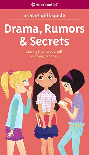 Drama, Rumors & Secrets: Staying True to Yourself in Changing Times (A Smart Girl's Guide) por Nancy Holyoke