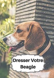 Dresser Votre Beagle: Carnet de Dressage | Le Journal d'Apprentissage de votre Chien | Cadeau parfait pour les amoureux des Chiens